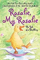 Rosalie, my Rosalie : the tale of a duckling