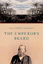 The emperor's beard : Dom Pedro II and the tropical monarchy of Brazil