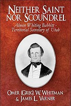 Neither saint nor scoundrel : Almon Whiting Babbitt - territorial secretary of Utah