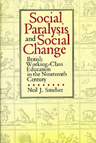 Social paralysis and social change : British working-class education in the nineteenth century