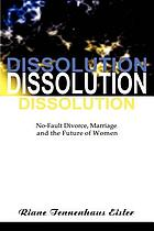 Dissolution : no-fault divorce, marriage, and the future of women
