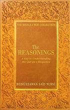 The reasonings : a key to understanding the Qur'an's eloquence