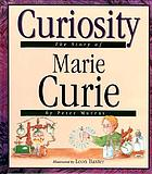 Curiosity : the story of Marie Curie