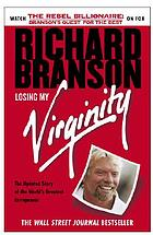 Losing my virginity : how I've survived, had fun, and made a fortune doing business my way