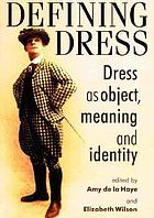 Defining dress : dress as object, meaning, and identity