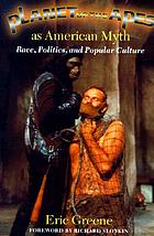 Planet of the apes as American myth : race, politics, and popular culture