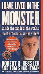 I have lived in the monster : inside the minds of the world's most notorious serial killers