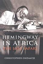 Hemingway in Africa : the last safari