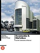 Konstantin S. Mel'nikov and the construction of MoscowKonstantin S. Melʹnikov : e la costruzione di Mosca