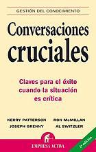 Conversaciones cruciales : claves para el éxito cuando la situación es crítica