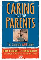 Caring for your parents : the complete AARP guide