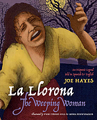 La llorona = The weeping woman : an Hispanic legend told in Spanish and English