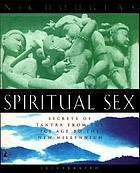 Spiritual sex : secrets of Tantra from the ice age to the new millennium