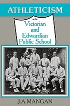 Athleticism in the Victorian and Edwardian public school : the emergence and consolidation of an educational ideology
