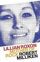 Lillian Roxon : mother of rock