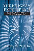 The religious experience : classical philosophical and social theories