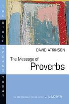 The message of Proverbs : wisdom for life