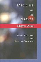 Medicine and the market : equity v. choice