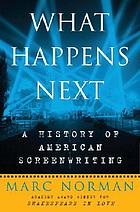 What happens next : a history of American screenwriting