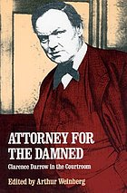Attorney for the damned : Clarence Darrow in the courtroom
