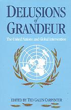 Delusions of grandeur : the United Nations and global intervention