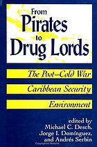From pirates to drug lords : the Post-Cold War Caribbean security environment
