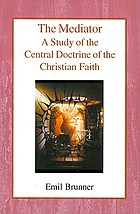 The mediator, a study of the central doctrine of the Christian faith