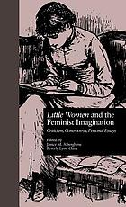Little women and the feminist imagination : criticism, controversy, personal essays