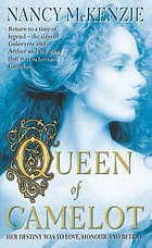 Queen of Camelot : the tale of Guinevere and King Arthur