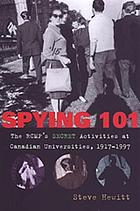Spying 101 the RCMP's secret activities at Canadian universities, 1917-1997