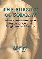 The Pursuit of sodomy : male homosexuality in Renaissance and enlightenment Europe