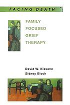 Family focused grief therapy : a model of family-centered care during palliative care and bereavement