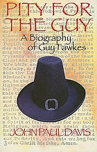 Pity for the Guy a biography of Guy Fawkes