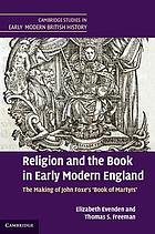 "Religion and the book in early modern England : the making of Foxe's ""Book of Martyrs"""