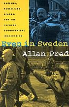 Even in Sweden : racisms, racialized spaces, and the popular geographical imagination
