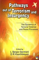 Pathways out of terrorism and insurgency : the dynamics of terrorist violence and peace processesPathways out of terrorism and insurgency
