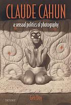 Claude Cahun a sensual politics of photography