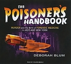 The poisoner's handbook [murder and the birth of forensic medicine in Jazz Age New York]