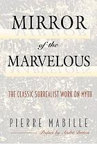 Mirror of the marvelous : the classic surrealist work on myth