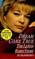 Dream come true : the LeAnn Rimes story