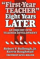 """First-year teacher"" eight years later : an inquiry into teacher development"