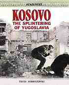 Kosovo : the splintering of Yugoslavia