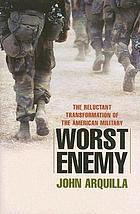 Worst enemy : the reluctant transformation of the American military