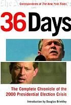 36 days : the complete chronicle of the 2000 presidential election crisis