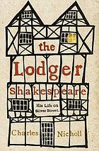 The lodger Shakespeare : his life on Silver Street