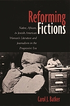 Reforming fictions Native, African, and Jewish American women's literature and journalism in the Progressive Era