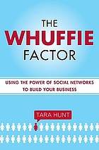 The whuffie factor : the 5 keys for maxing social capital and winning with online communities