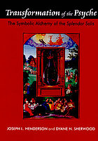 Transformation of the psyche : the symbolic alchemy of the Splendor solis