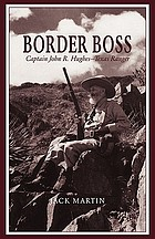 Border boss : Captain John R. Hughes, Texas Ranger