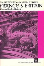 The gateway to the Middle Ages : France and Britain